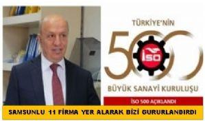 Samsunlu 11 Firma İkinci ISO 500 Listede Yer Alarak Bizleri Gururlandırdı...